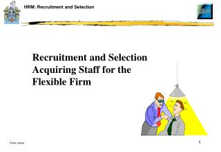 Recruitment and Selection Acquiring Staff for the Flexible Firm