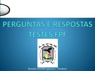 PERGUNTAS E RESPOSTAS TESTES FPF