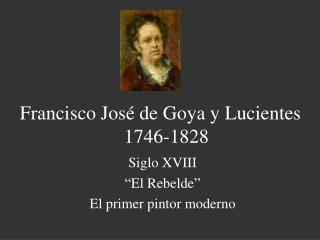 Francisco José de Goya y Lucientes  1746-1828