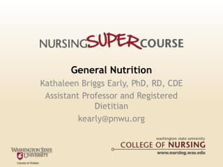 General Nutrition Kathaleen Briggs Early, PhD, RD, CDE Assistant Professor and Registered Dietitian kearlypnwu