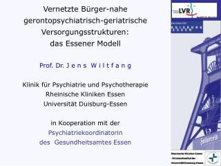 Vernetzte Bürger-nahe  gerontopsychiatrisch-geriatrische Versorgungsstrukturen: