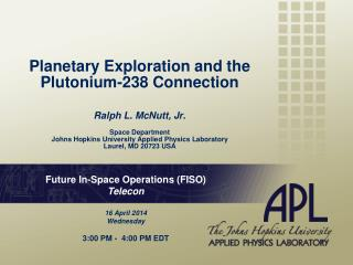 Future In-Space Operations (FISO) Telecon 16 April 2014 Wednesday 3:00 PM -  4:00 PM EDT