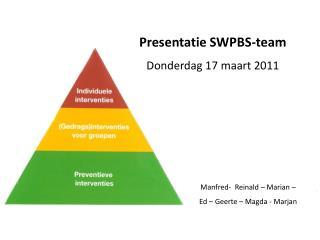 Presentatie SWPBS-team Donderdag 17 maart 2011