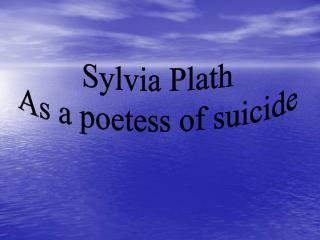 Sylvia Plath   As a poetess of suicide