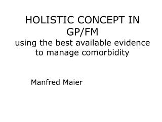 HOLISTIC CONCEPT IN GP/FM using the best available evidence to manage comorbidity