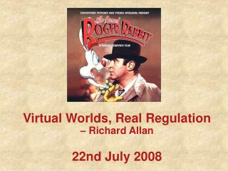 Virtual Worlds, Real Regulation – Richard Allan 22nd July 2008