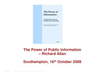 The Power of Public Information  – Richard Allan Southampton, 16 th  October 2008