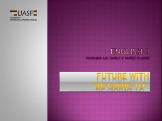 ENGLISH II Teacher : Lic. Carla V.  Nuñez  Flores