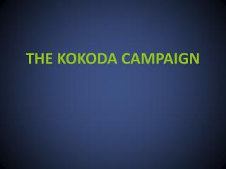 THE KOKODA  CAMPAIGN