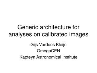 Generic architecture for analyses on calibrated images