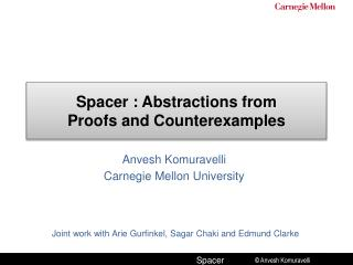 Spacer  : Abstractions from Proofs and Counterexamples