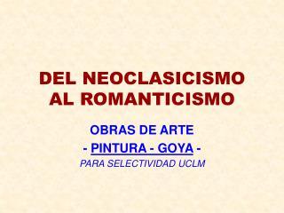 DEL NEOCLASICISMO AL ROMANTICISMO