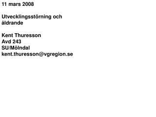 11 mars 2008 Utvecklingsstörning och åldrande Kent Thuresson Avd 243  SU/Mölndal