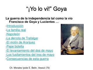 """""""¡Yo lo vi!"""" Goya"""