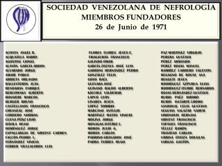SOCIEDAD  VENEZOLANA  DE  NEFROLOGÍA MIEMBROS FUNDADORES 26  de  Junio  de  1971