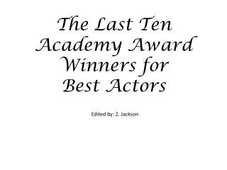 The Last Ten Academy Award Winners for  Best Actors