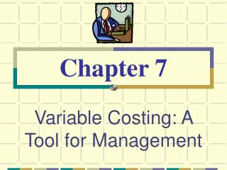 Variable Costing: A Tool for Management