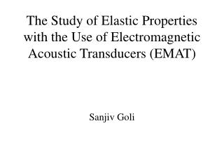 The Study of Elastic Properties with the Use of Electromagnetic Acoustic Transducers (EMAT)