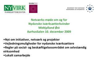 Netværks-møde om og for Nydanske iværksætterkvinder Midtjylland Øst AarhusSalen 10. december 2009