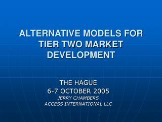 ALTERNATIVE MODELS FOR TIER TWO MARKET DEVELOPMENT