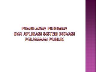 Penjelasan pedoman dan aplikasi sistem inovasi pelayanan publiK