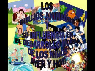 LOS DIBUJOS ANIMADOS Y SU INFLUENCIA EN EL DESARROLLO MORAL DE LOS NIÑOS AYER Y HOY
