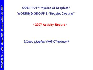 "COST P21 ""Physics of Droplets"" WORKING GROUP 2 ""Droplet Coating"" - 2007 Activity Report -"