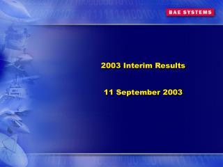 2003 Interim Results 11 September 2003