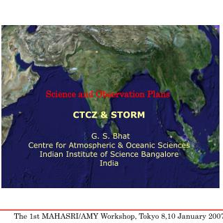 Science and Observation Plans  CTCZ & STORM G. S. Bhat Centre for Atmospheric & Oceanic Sciences