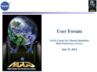 User Forum NASA Center for Climate Simulation  High Performance Science July 22, 2014