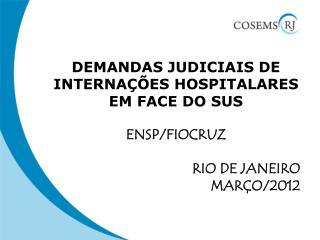 DEMANDAS JUDICIAIS DE INTERNAÇÕES HOSPITALARES EM FACE DO SUS ENSP/FIOCRUZ RIO DE JANEIRO