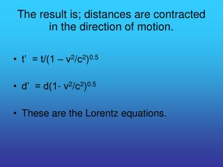 The result is; distances are contracted in the direction of motion.
