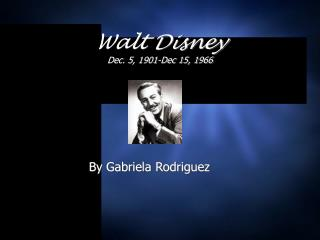 Walt Disney Dec. 5, 1901-Dec 15, 1966