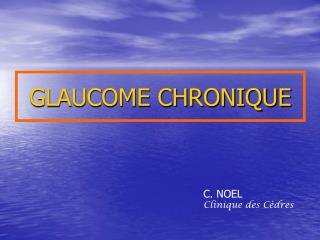 GLAUCOME CHRONIQUE
