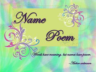 Words have meaning, but names have power. - Author unknown