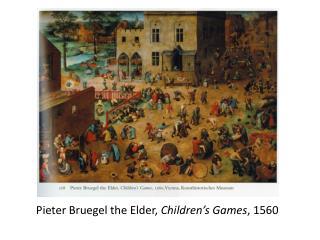 Pieter Bruegel the Elder,  Children's Games , 1560