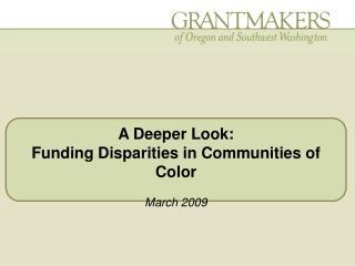 A Deeper Look:  Funding Disparities in Communities of Color March 2009