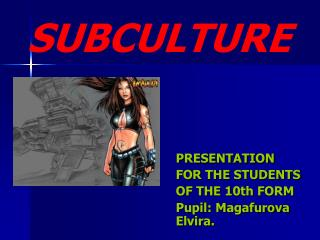 PRESENTATION FOR THE STUDENTS OF THE 10th FORM Pupil: Magafurova Elvira .