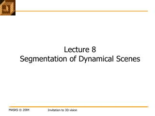 Lecture 8 Segmentation of Dynamical Scenes