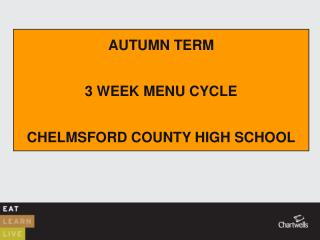 AUTUMN TERM 3 WEEK MENU CYCLE CHELMSFORD COUNTY HIGH SCHOOL