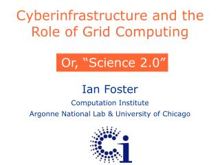 Cyberinfrastructure and the Role of Grid Computing