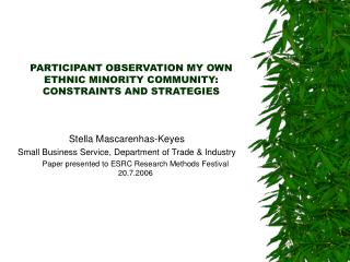 PARTICIPANT OBSERVATION MY OWN ETHNIC MINORITY COMMUNITY: CONSTRAINTS AND STRATEGIES