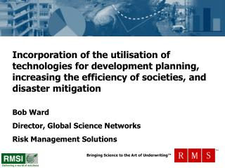 Bob Ward Director, Global Science Networks Risk Management Solutions