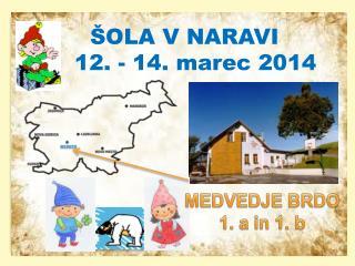 ŠOLA V NARAVI    12. - 14. marec 2014