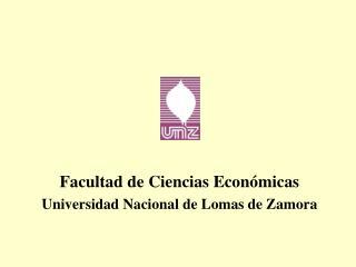 Facultad de Ciencias Económicas Universidad Nacional de Lomas de Zamora