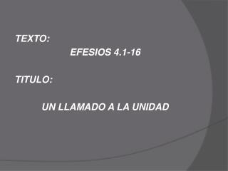 TEXTO:  EFESIOS 4.1-16 TITULO:  UN LLAMADO A LA UNIDAD