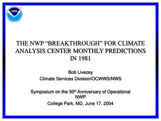 THE NWP �BREAKTHROUGH� FOR CLIMATE ANALYSIS CENTER MONTHLY PREDICTIONS IN 1981
