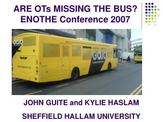ARE OTs MISSING THE BUS? ENOTHE Conference 2007