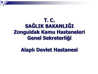 T . C.  SAĞLIK BAKANLIĞI Zonguldak Kamu Hastaneleri Genel Sekreterliği Alaplı Devlet Hastanesi