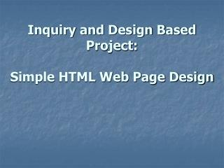 Inquiry and Design Based Project: Simple HTML Web Page Design